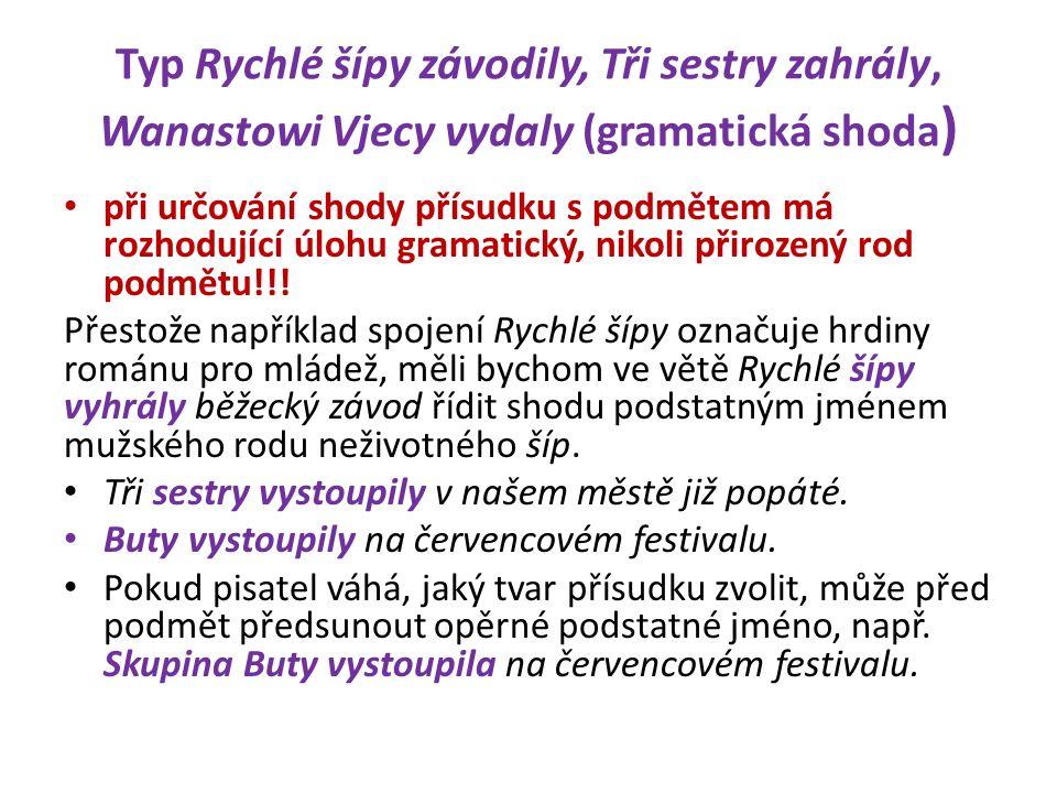 Typ Rychlé šípy závodily, Tři sestry zahrály, Wanastowi Vjecy vydaly (gramatická shoda ) při určování shody přísudku s podmětem má rozhodující úlohu gramatický, nikoli přirozený rod podmětu!!.
