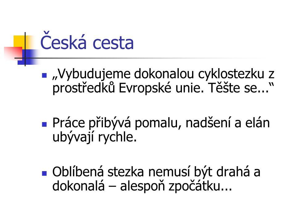 """Česká cesta """"Vybudujeme dokonalou cyklostezku z prostředků Evropské unie. Těšte se..."""" Práce přibývá pomalu, nadšení a elán ubývají rychle. Oblíbená s"""