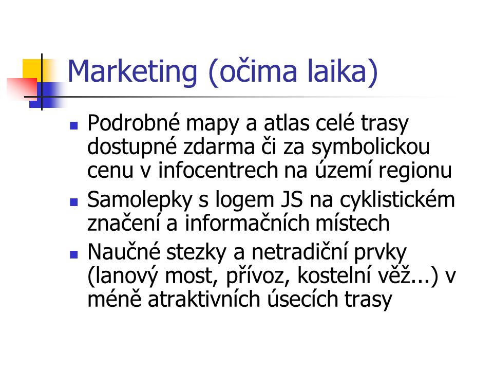 Marketing (očima laika) Podrobné mapy a atlas celé trasy dostupné zdarma či za symbolickou cenu v infocentrech na území regionu Samolepky s logem JS n