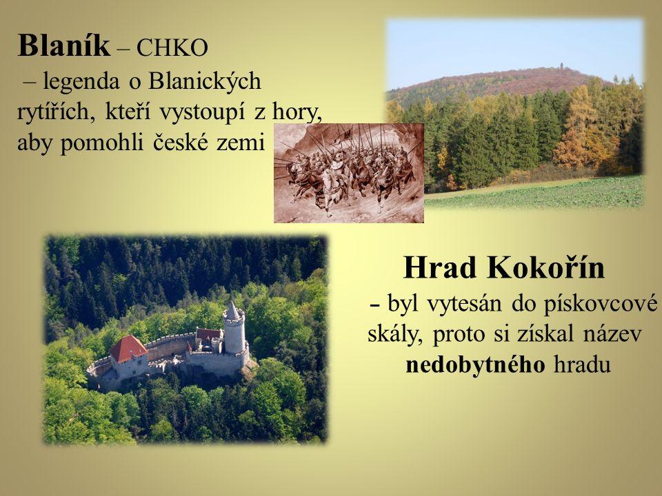 Blaník – CHKO – legenda o Blanických rytířích, kteří vystoupí z hory, aby pomohli české zemi Hrad Kokořín – byl vytesán do pískovcové skály, proto si
