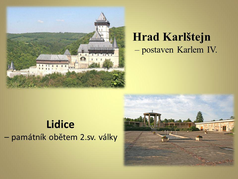 Hrad Karlštejn – postaven Karlem IV. Lidice – památník obětem 2.sv. války