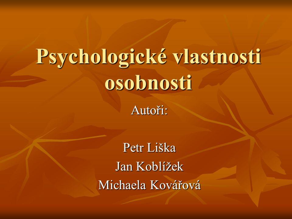 Psychologické vlastnosti osobnosti Autoři: Petr Liška Jan Koblížek Michaela Kovářová