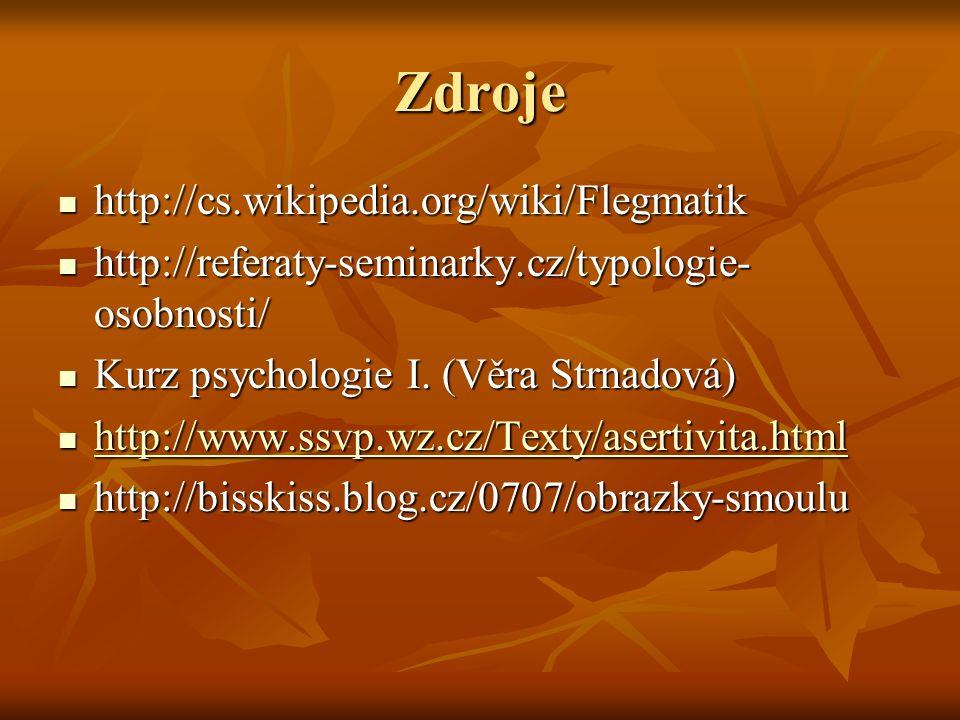 Zdroje http://cs.wikipedia.org/wiki/Flegmatik http://cs.wikipedia.org/wiki/Flegmatik http://referaty-seminarky.cz/typologie- osobnosti/ http://referaty-seminarky.cz/typologie- osobnosti/ Kurz psychologie I.