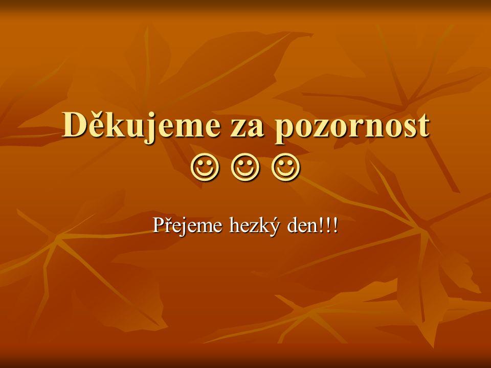Děkujeme za pozornost Děkujeme za pozornost Přejeme hezký den!!!