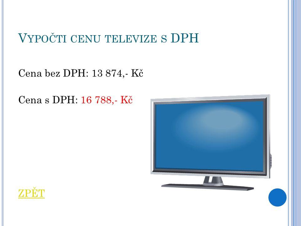 V YPOČTI CENU TELEVIZE S DPH Cena bez DPH: 13 874,- Kč Cena s DPH: 16 788,- Kč ZPĚT Ultrabook - Intel Core i7 3517U Ivy Bridge, 13.3