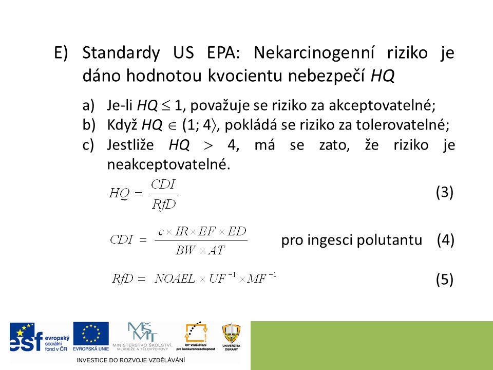 E)Standardy US EPA: Nekarcinogenní riziko je dáno hodnotou kvocientu nebezpečí HQ a)Je-li HQ  1, považuje se riziko za akceptovatelné; b)Když HQ  (1; 4 , pokládá se riziko za tolerovatelné; c)Jestliže HQ  4, má se zato, že riziko je neakceptovatelné.