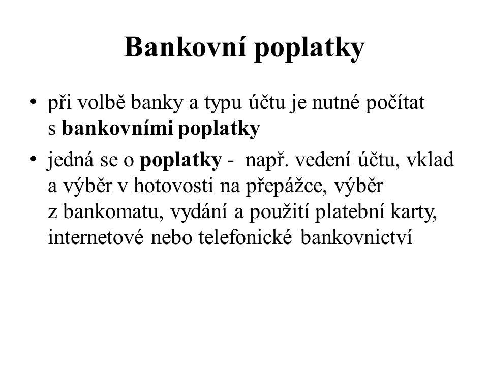 Bankovní poplatky při volbě banky a typu účtu je nutné počítat s bankovními poplatky jedná se o poplatky - např.