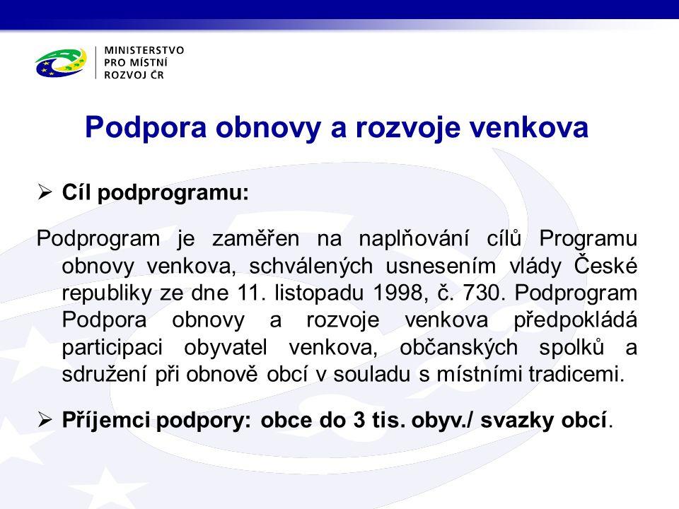  Cíl podprogramu: Podprogram je zaměřen na naplňování cílů Programu obnovy venkova, schválených usnesením vlády České republiky ze dne 11.