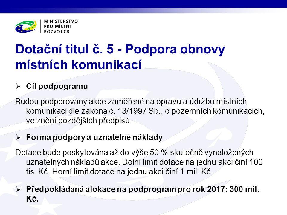  Cíl podpogramu Budou podporovány akce zaměřené na opravu a údržbu místních komunikací dle zákona č.