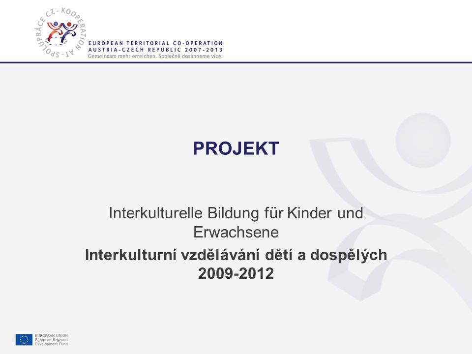 Gemeinsam mehr erreichen. Společně dosáhneme více. 2 PROJEKT Interkulturelle Bildung für Kinder und Erwachsene Interkulturní vzdělávání dětí a dospělý