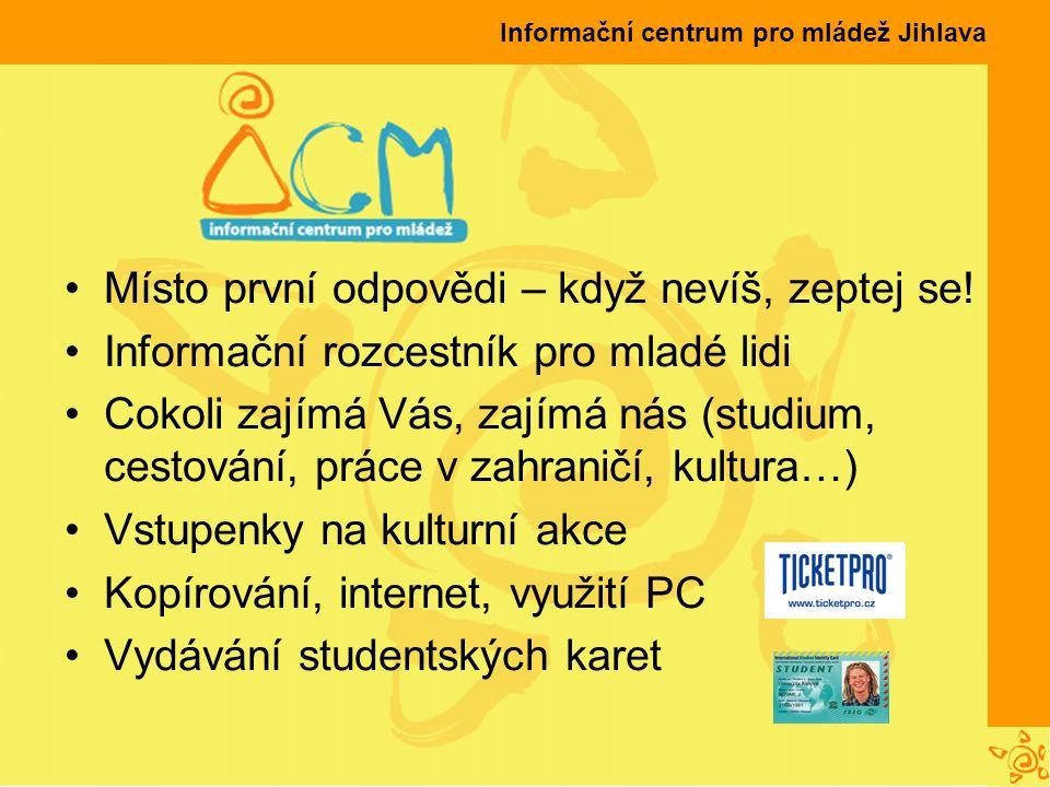 Informační centrum pro mládež Jihlava Místo první odpovědi – když nevíš, zeptej se.