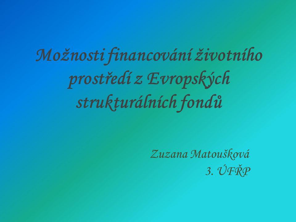 Možnosti financování životního prostředí z Evropských strukturálních fondů Zuzana Matoušková 3.