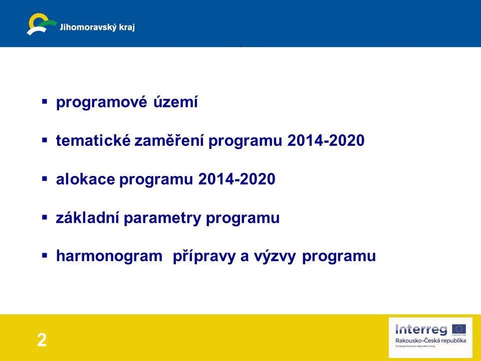 2  programové území  tematické zaměření programu 2014-2020  alokace programu 2014-2020  základní parametry programu  harmonogram přípravy a výzvy programu