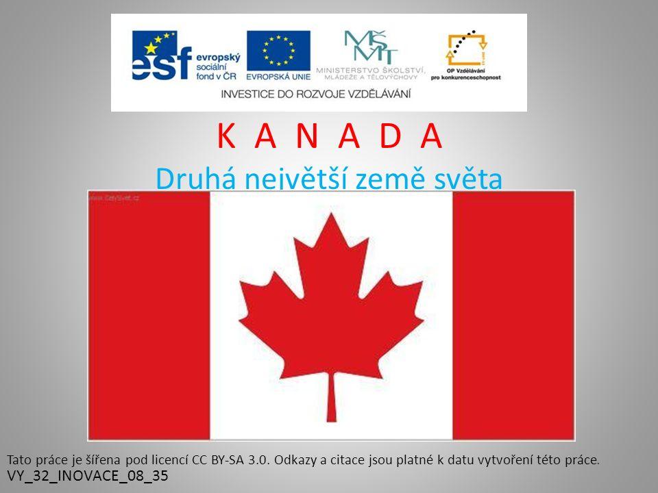 K A N A D A Druhá největší země světa VY_32_INOVACE_08_35 Tato práce je šířena pod licencí CC BY-SA 3.0.