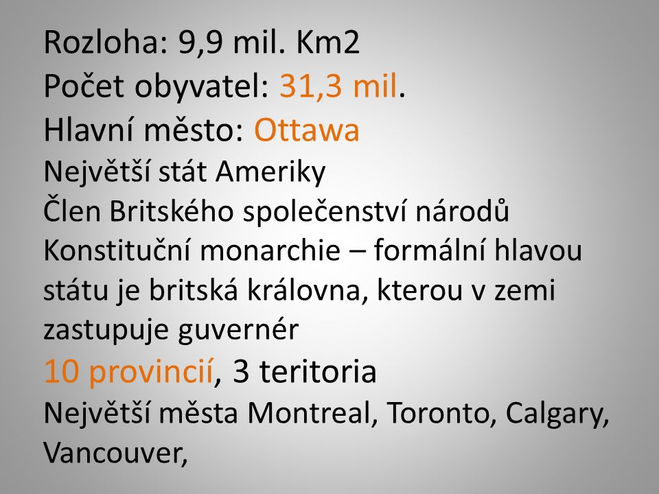 Rozloha: 9,9 mil. Km2 Počet obyvatel: 31,3 mil.