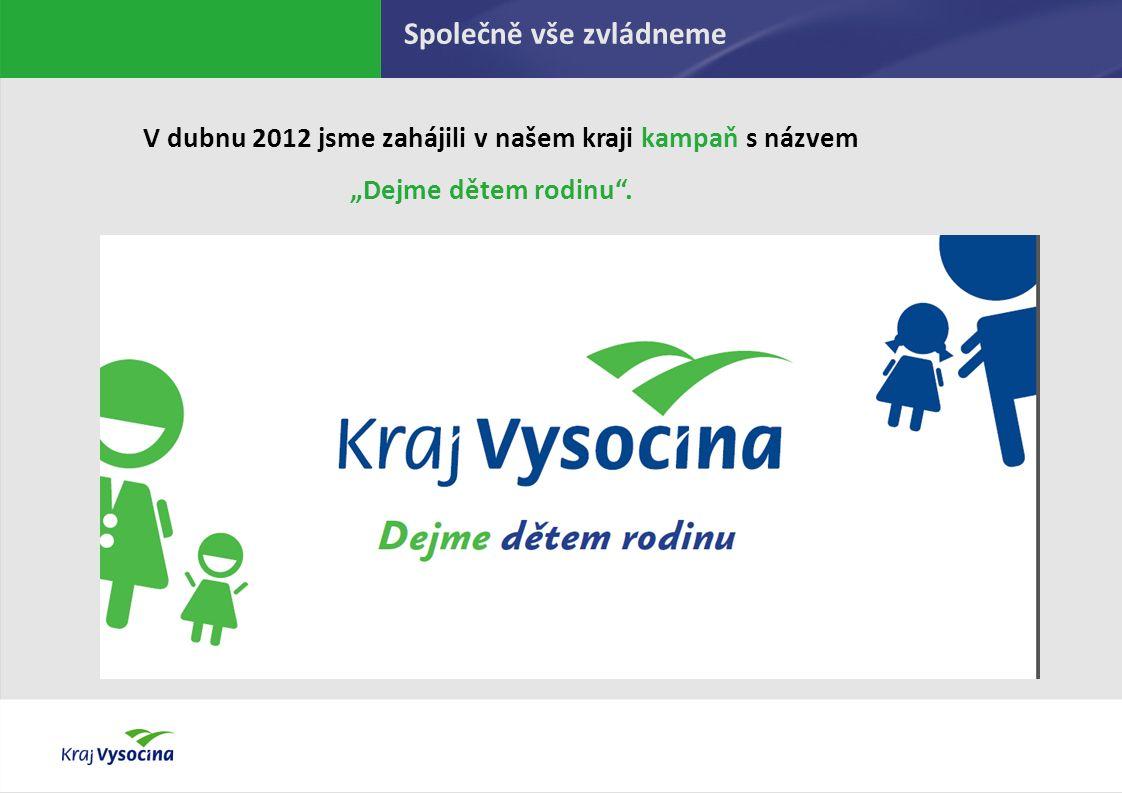 """PREZENTUJÍCÍ Společně vše zvládneme V dubnu 2012 jsme zahájili v našem kraji kampaň s názvem """"Dejme dětem rodinu ."""