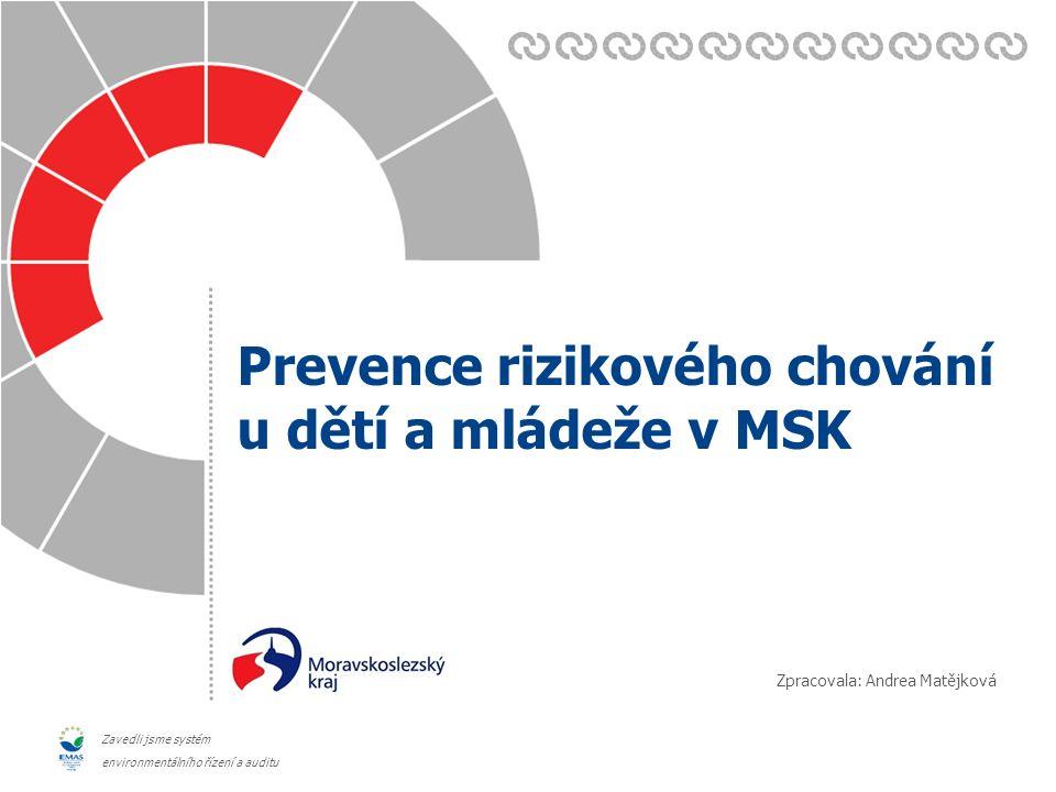 Zavedli jsme systém environmentálního řízení a auditu Zpracovala: Andrea Matějková Prevence rizikového chování u dětí a mládeže v MSK