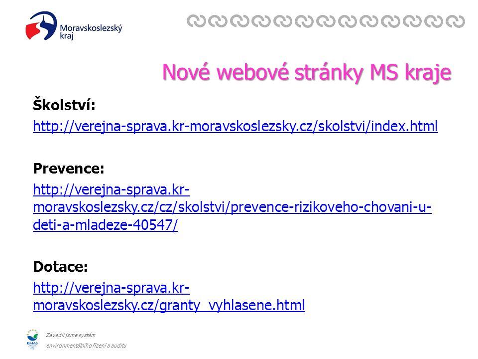 Zavedli jsme systém environmentálního řízení a auditu Nové webové stránky MS kraje Školství: http://verejna-sprava.kr-moravskoslezsky.cz/skolstvi/index.html Prevence: http://verejna-sprava.kr- moravskoslezsky.cz/cz/skolstvi/prevence-rizikoveho-chovani-u- deti-a-mladeze-40547/ Dotace: http://verejna-sprava.kr- moravskoslezsky.cz/granty_vyhlasene.html