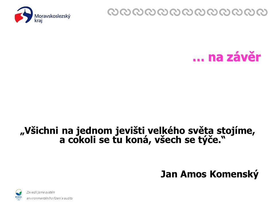 """Zavedli jsme systém environmentálního řízení a auditu … na závěr """"Všichni na jednom jevišti velkého světa stojíme, a cokoli se tu koná, všech se týče. Jan Amos Komenský"""