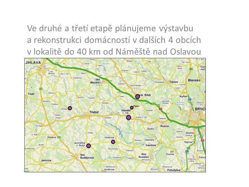 Ve druhé a třetí etapě plánujeme výstavbu a rekonstrukci domácností v dalších 4 obcích v lokalitě do 40 km od Náměště nad Oslavou