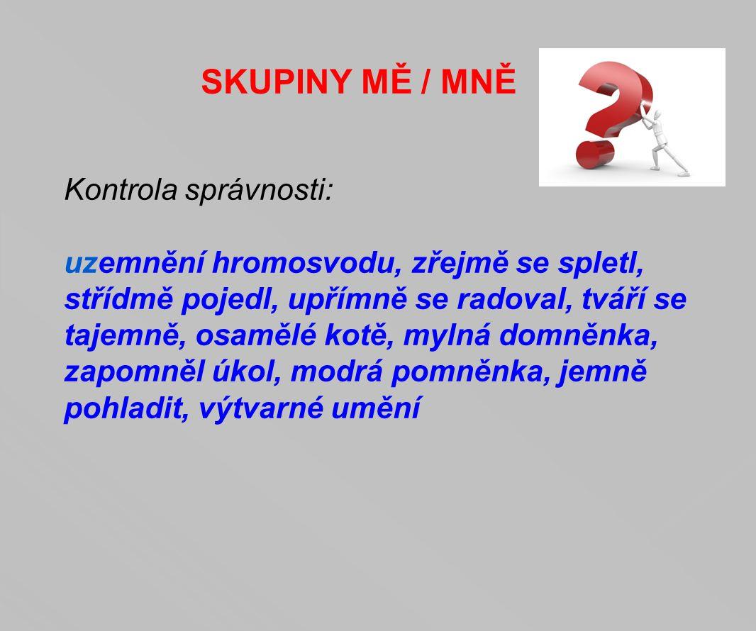 Zdroje: Mikulenková, H.; Český jazyk 5, učebnice pro pátý ročník, Prodos 2008, ISBN 978-80-7230-217-8 http://www.instalater-voda-odpad.cz/userFiles/restaurace/otaznik.jpg http://www.brejle.net/wp-content/uploads/otazn%C3%ADk4.jpg