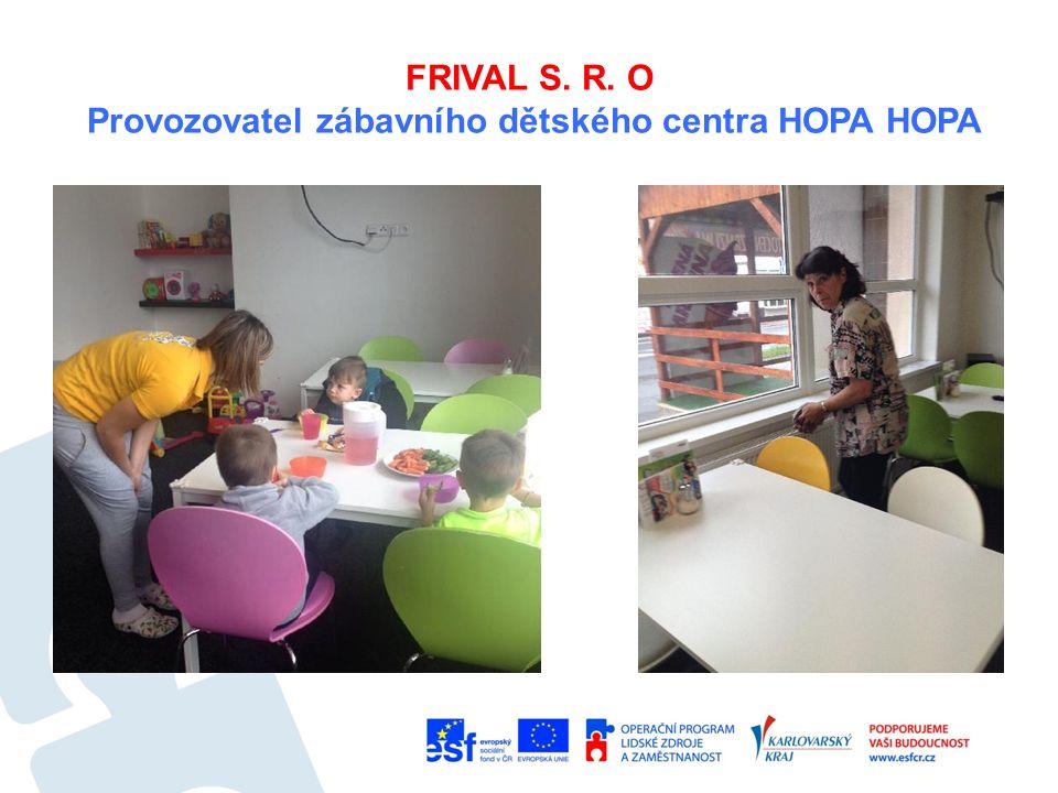 FRIVAL S. R. O Provozovatel zábavního dětského centra HOPA HOPA