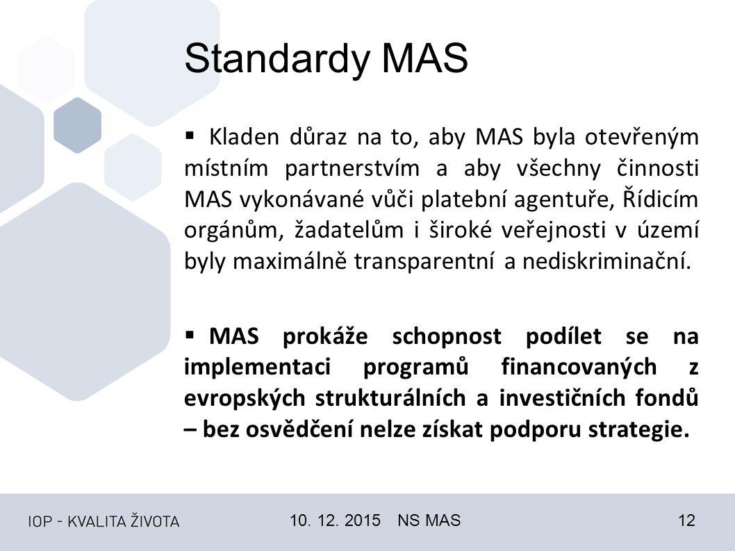 Standardy MAS  Kladen důraz na to, aby MAS byla otevřeným místním partnerstvím a aby všechny činnosti MAS vykonávané vůči platební agentuře, Řídicím orgánům, žadatelům i široké veřejnosti v území byly maximálně transparentní a nediskriminační.