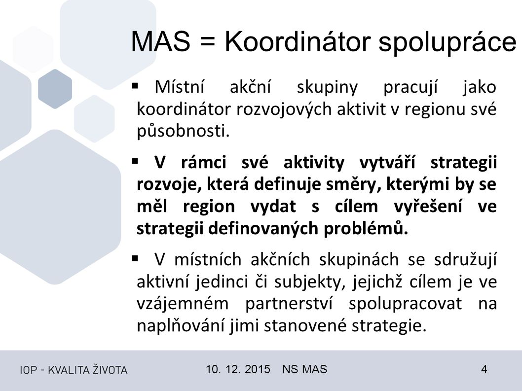 MAS = Koordinátor spolupráce  Místní akční skupiny pracují jako koordinátor rozvojových aktivit v regionu své působnosti.