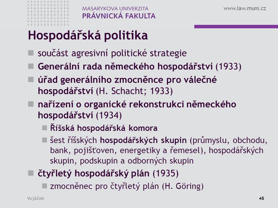 www.law.muni.cz Vojáček45 Hospodářská politika součást agresivní politické strategie Generální rada německého hospodářství (1933) úřad generálního zmocněnce pro válečné hospodářství (H.