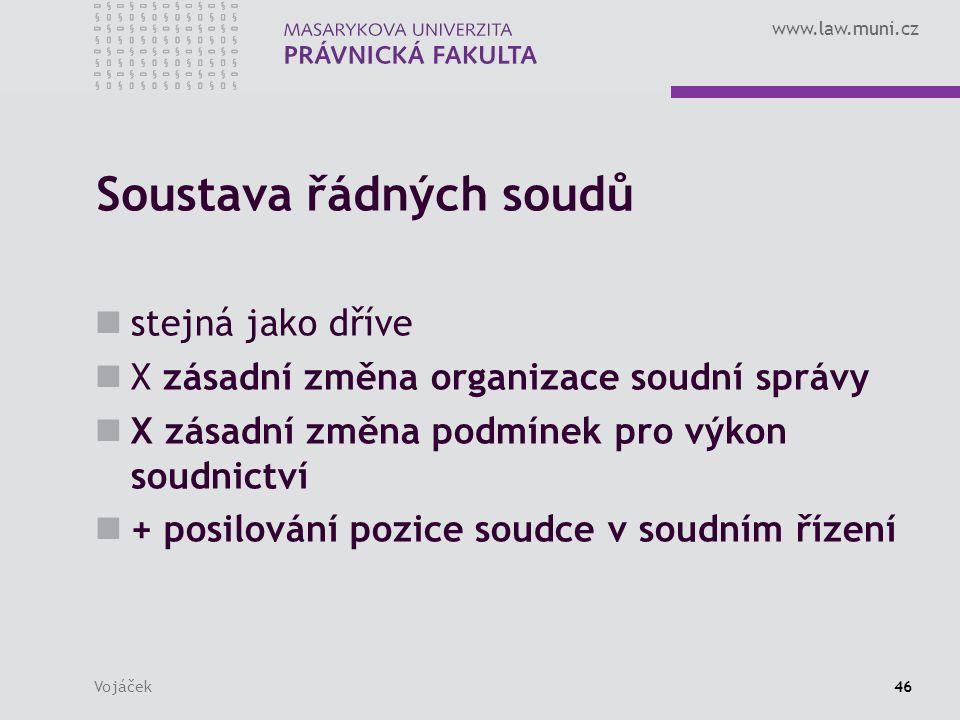 www.law.muni.cz Vojáček46 Soustava řádných soudů stejná jako dříve X zásadní změna organizace soudní správy X zásadní změna podmínek pro výkon soudnictví + posilování pozice soudce v soudním řízení