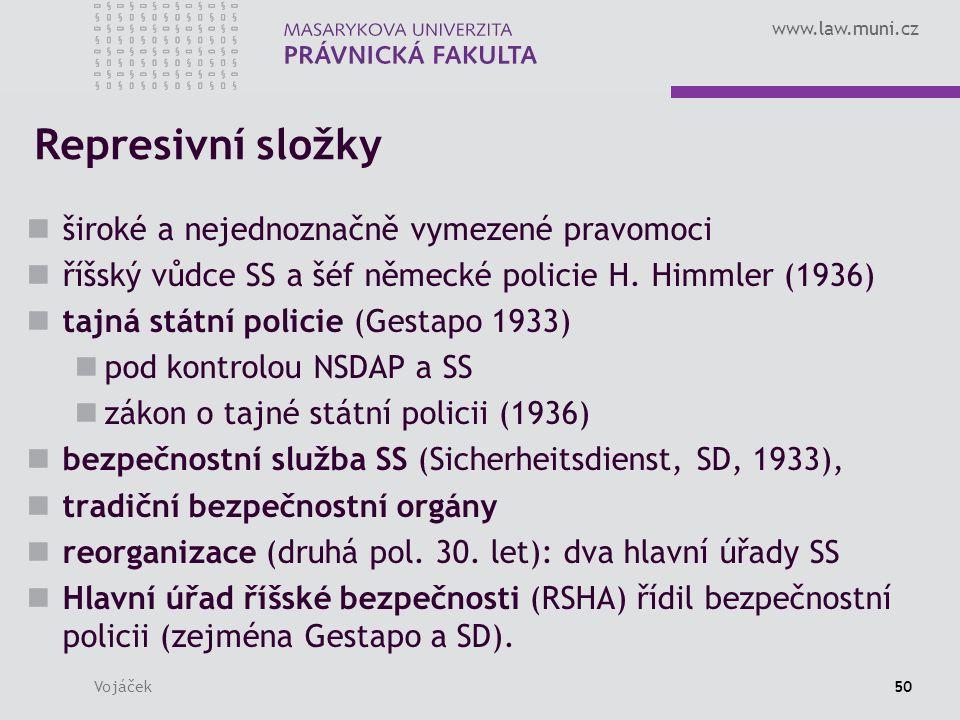 www.law.muni.cz Vojáček50 Represivní složky široké a nejednoznačně vymezené pravomoci říšský vůdce SS a šéf německé policie H.