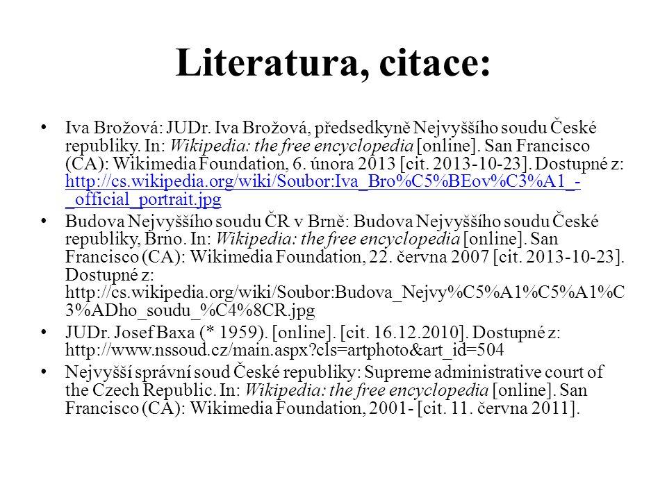 Literatura, citace: Iva Brožová: JUDr. Iva Brožová, předsedkyně Nejvyššího soudu České republiky. In: Wikipedia: the free encyclopedia [online]. San F