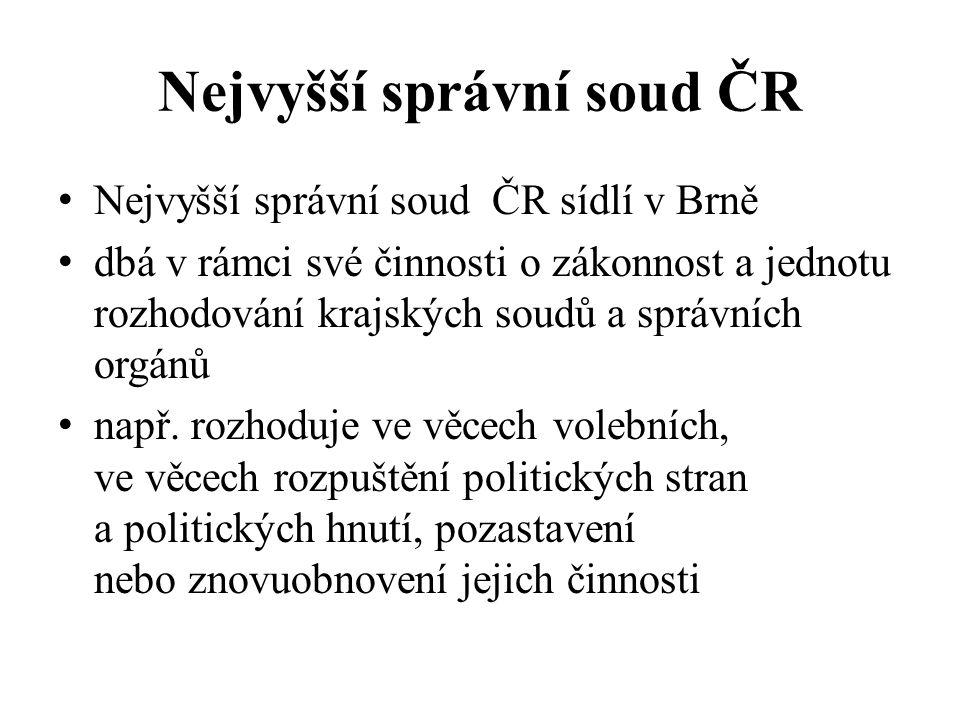 Nejvyšší správní soud ČR Nejvyšší správní soud ČR sídlí v Brně dbá v rámci své činnosti o zákonnost a jednotu rozhodování krajských soudů a správních