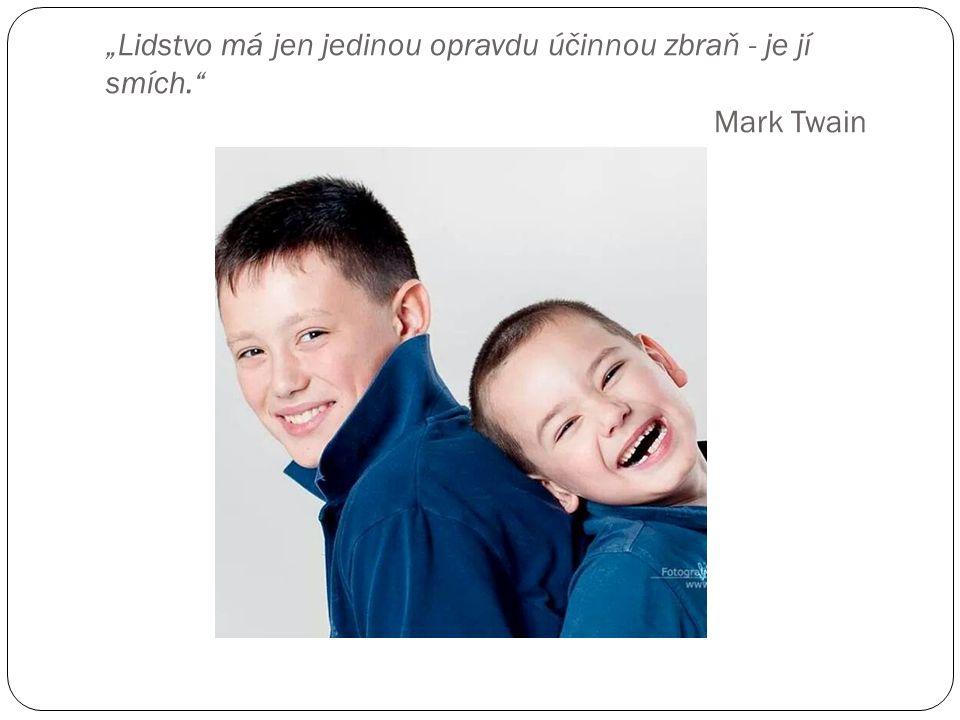 """""""Lidstvo má jen jedinou opravdu účinnou zbraň - je jí smích. Mark Twain"""