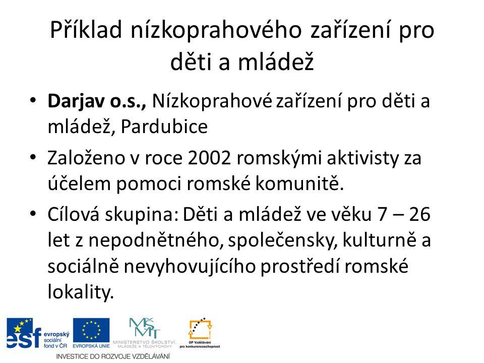 Příklad nízkoprahového zařízení pro děti a mládež Darjav o.s., Nízkoprahové zařízení pro děti a mládež, Pardubice Založeno v roce 2002 romskými aktivisty za účelem pomoci romské komunitě.