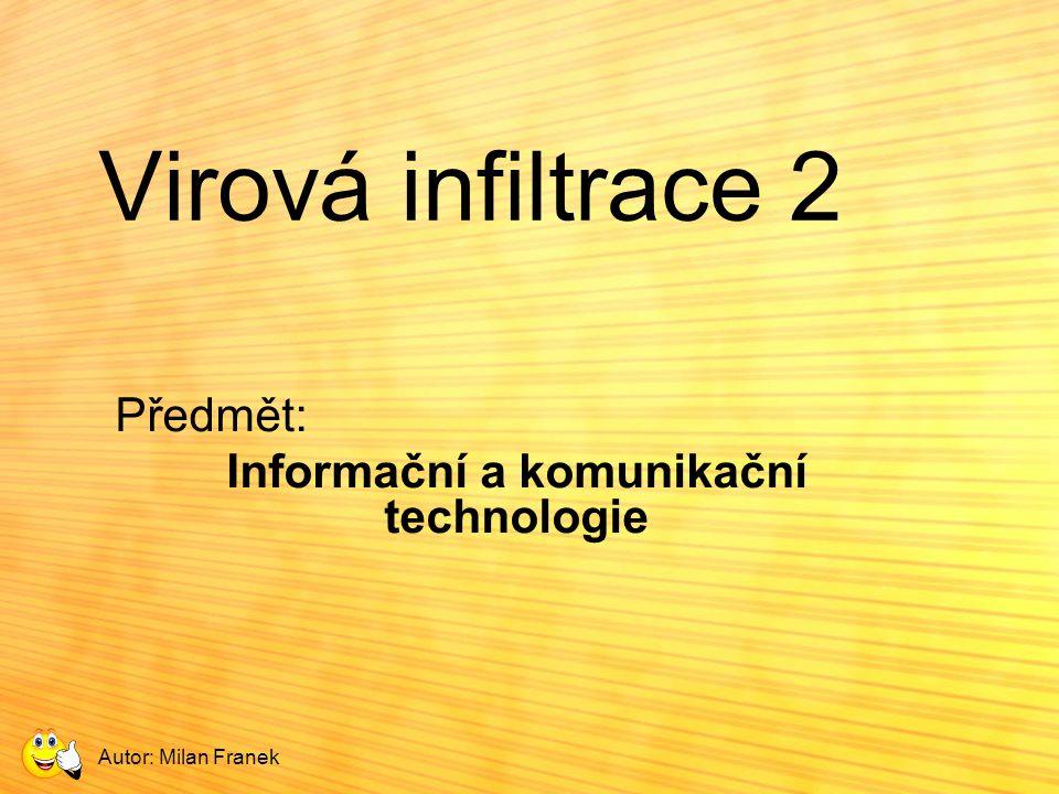 Virová infiltrace 2 Předmět: Informační a komunikační technologie Autor: Milan Franek