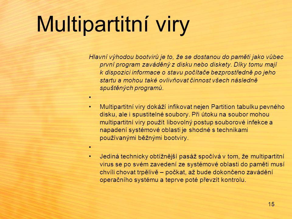Multipartitní viry Hlavní výhodou bootvirů je to, že se dostanou do paměti jako vůbec první program zaváděný z disku nebo diskety. Díky tomu mají k di