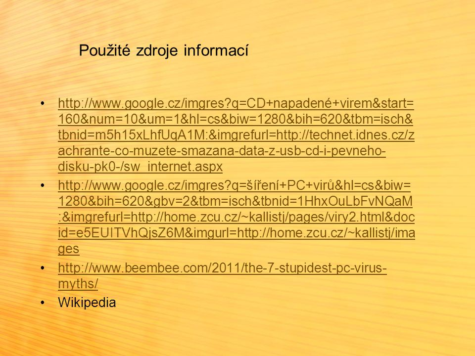 Použité zdroje informací http://www.google.cz/imgres?q=CD+napadené+virem&start= 160&num=10&um=1&hl=cs&biw=1280&bih=620&tbm=isch& tbnid=m5h15xLhfUqA1M: