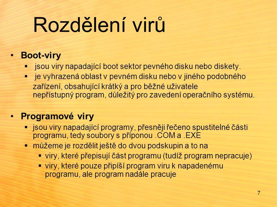 7 Rozdělení virů Boot-viry  jsou viry napadající boot sektor pevného disku nebo diskety.  je vyhrazená oblast v pevném disku nebo v jiného podobného