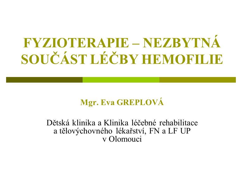 FYZIOTERAPIE – NEZBYTNÁ SOUČÁST LÉČBY HEMOFILIE Mgr.