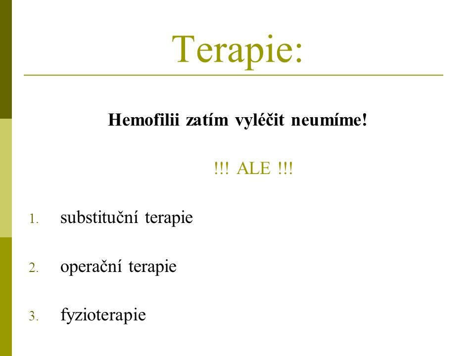 Terapie: Hemofilii zatím vyléčit neumíme. !!. ALE !!.