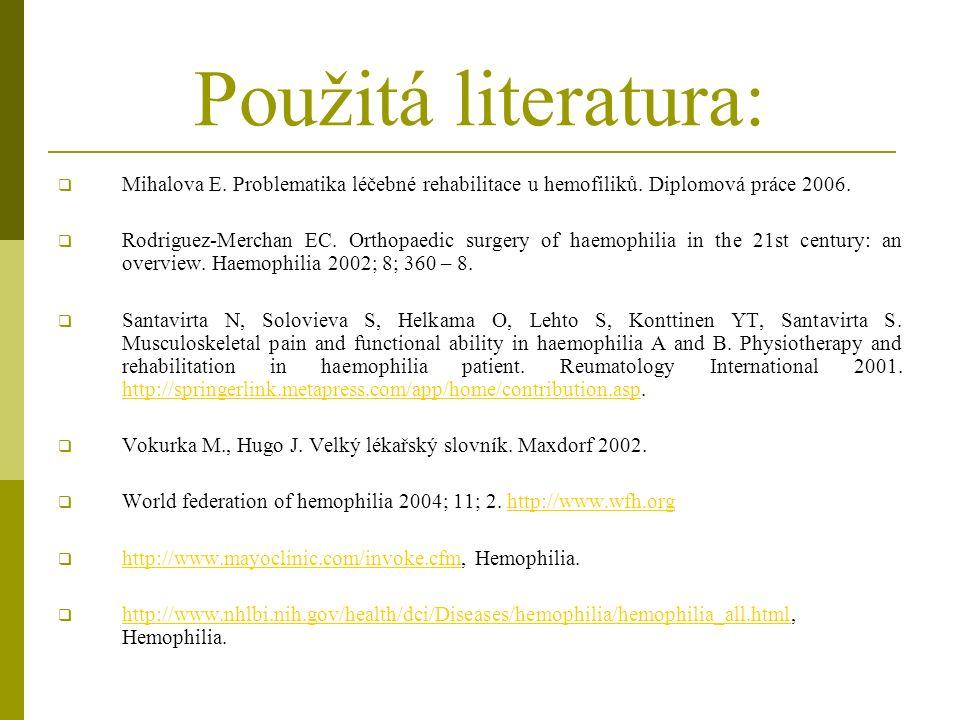 Použitá literatura:  Mihalova E. Problematika léčebné rehabilitace u hemofiliků.