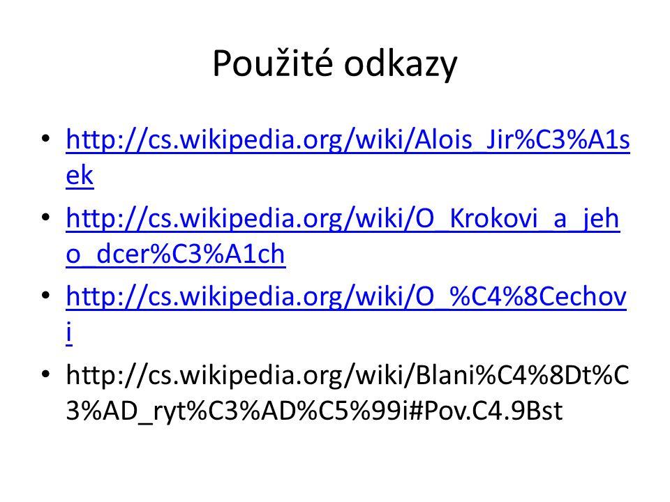 Použité odkazy http://cs.wikipedia.org/wiki/Alois_Jir%C3%A1s ek http://cs.wikipedia.org/wiki/Alois_Jir%C3%A1s ek http://cs.wikipedia.org/wiki/O_Krokovi_a_jeh o_dcer%C3%A1ch http://cs.wikipedia.org/wiki/O_Krokovi_a_jeh o_dcer%C3%A1ch http://cs.wikipedia.org/wiki/O_%C4%8Cechov i http://cs.wikipedia.org/wiki/O_%C4%8Cechov i http://cs.wikipedia.org/wiki/Blani%C4%8Dt%C 3%AD_ryt%C3%AD%C5%99i#Pov.C4.9Bst