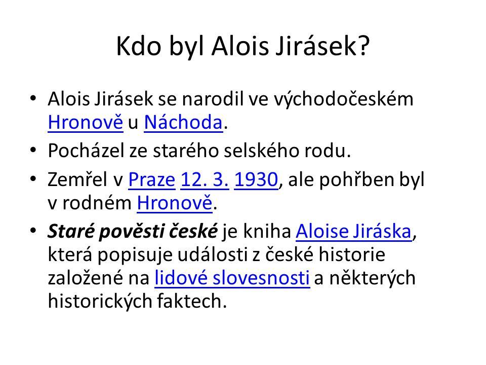Kdo byl Alois Jirásek. Alois Jirásek se narodil ve východočeském Hronově u Náchoda.