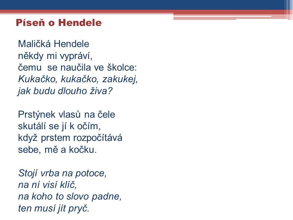 Maličká Hendele někdy mi vypráví, čemu se naučila ve školce: Kukačko, kukačko, zakukej, jak budu dlouho živa.
