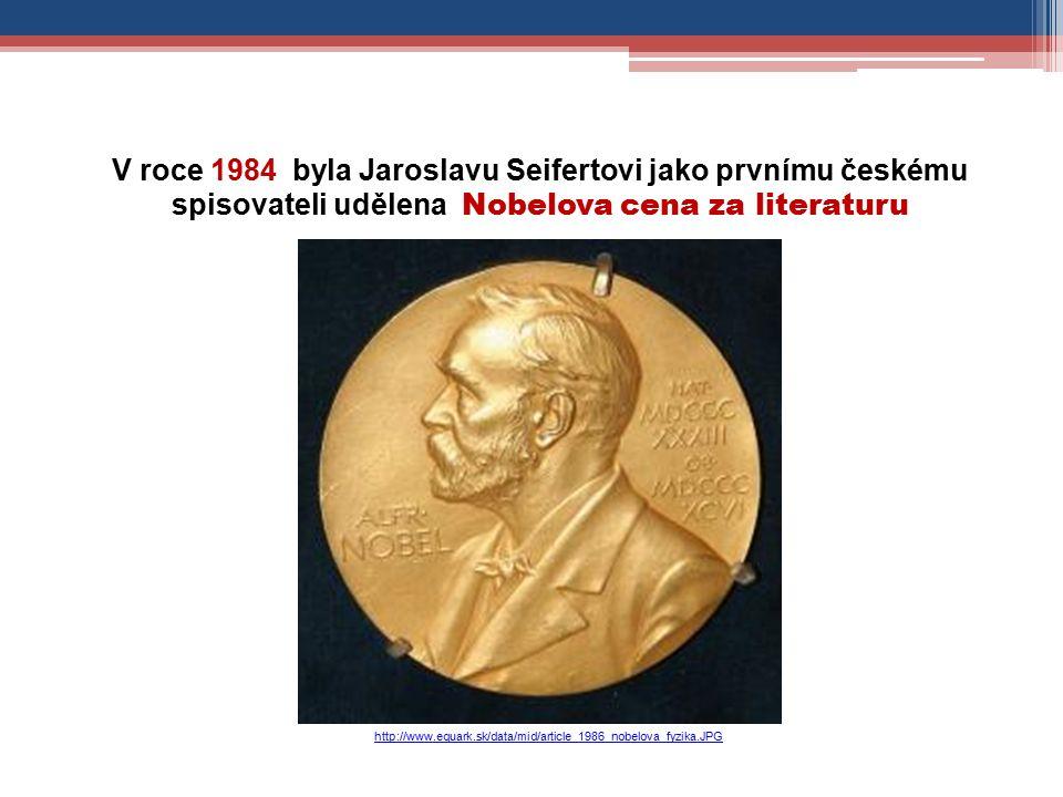 http://www.equark.sk/data/mid/article_1986_nobelova_fyzika.JPG V roce 1984 byla Jaroslavu Seifertovi jako prvnímu českému spisovateli udělena Nobelova cena za literaturu