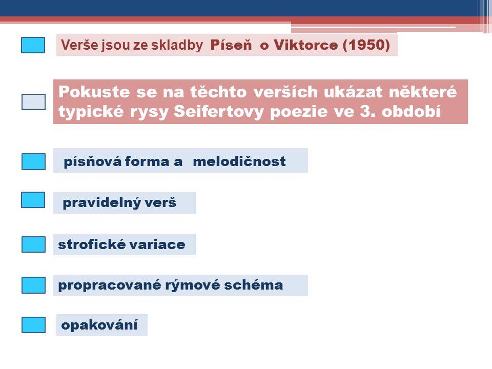 propracované rýmové schéma písňová forma a melodičnost Pokuste se na těchto verších ukázat některé typické rysy Seifertovy poezie ve 3.
