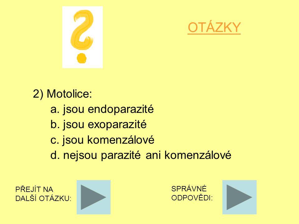 OTÁZKY 2) Motolice: a. jsou endoparazité b. jsou exoparazité c.