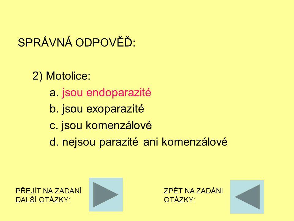 SPRÁVNÁ ODPOVĚĎ: 2) Motolice: a.jsou endoparazité b.