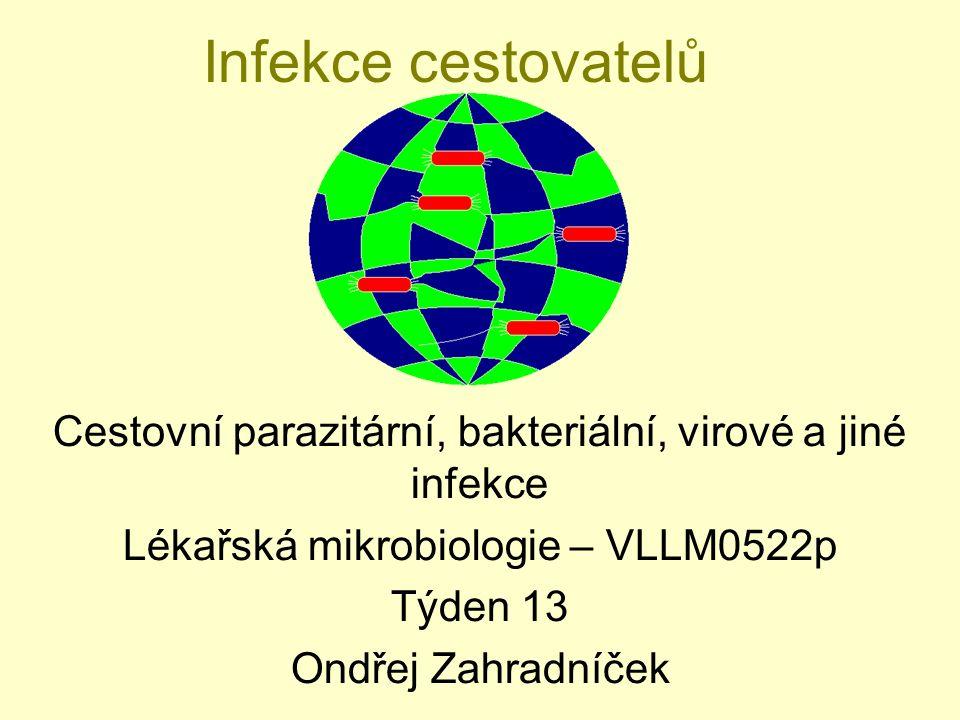 Infekce cestovatelů Cestovní parazitární, bakteriální, virové a jiné infekce Lékařská mikrobiologie – VLLM0522p Týden 13 Ondřej Zahradníček